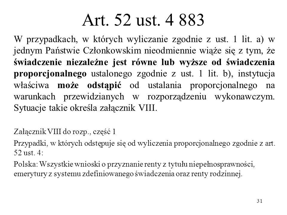 31 Art. 52 ust. 4 883 W przypadkach, w których wyliczanie zgodnie z ust. 1 lit. a) w jednym Państwie Członkowskim nieodmiennie wiąże się z tym, że świ