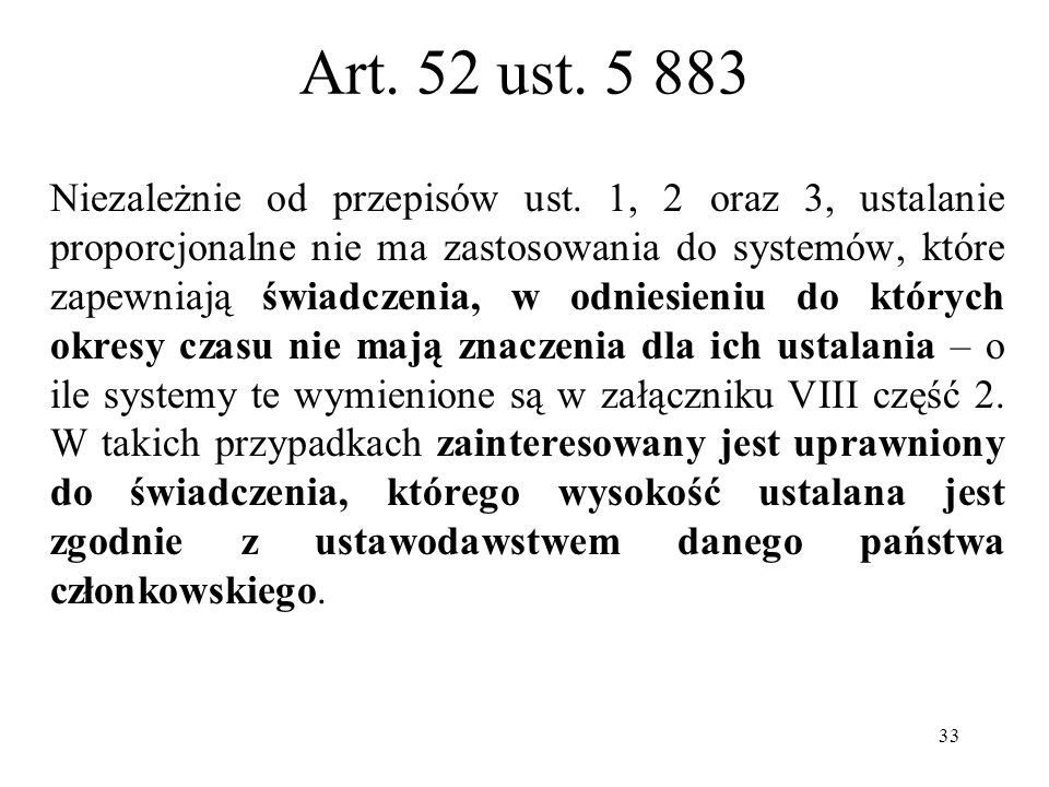 33 Art. 52 ust. 5 883 Niezależnie od przepisów ust. 1, 2 oraz 3, ustalanie proporcjonalne nie ma zastosowania do systemów, które zapewniają świadczeni