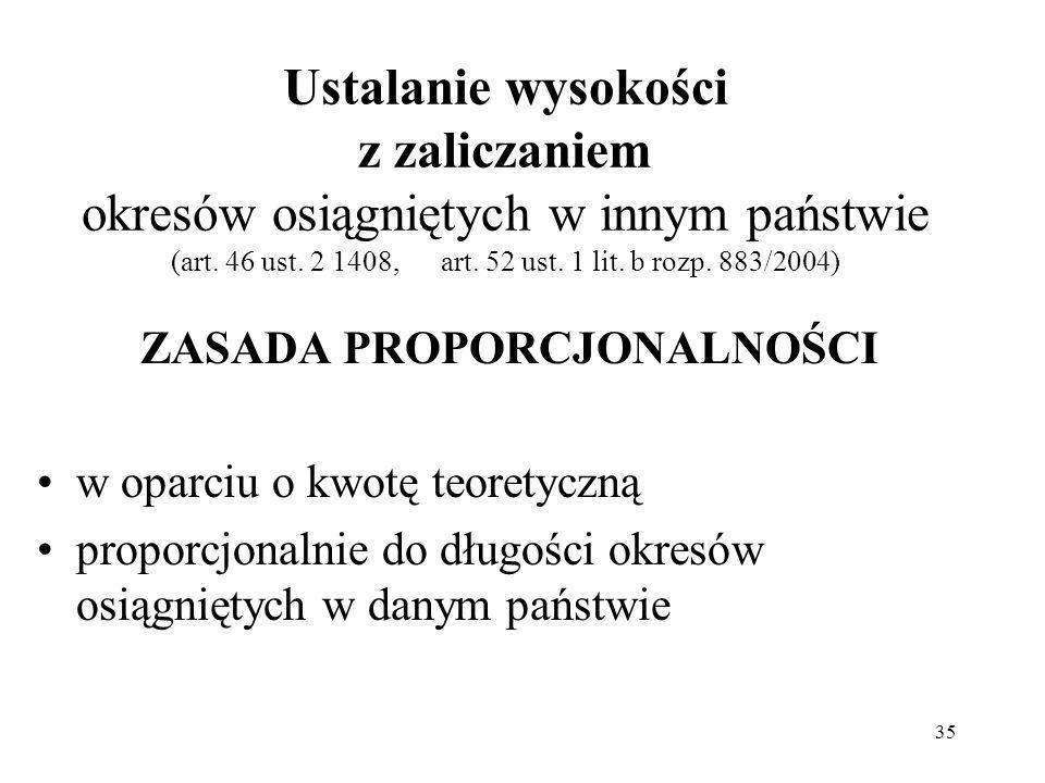 35 Ustalanie wysokości z zaliczaniem okresów osiągniętych w innym państwie (art. 46 ust. 2 1408, art. 52 ust. 1 lit. b rozp. 883/2004) ZASADA PROPORCJ