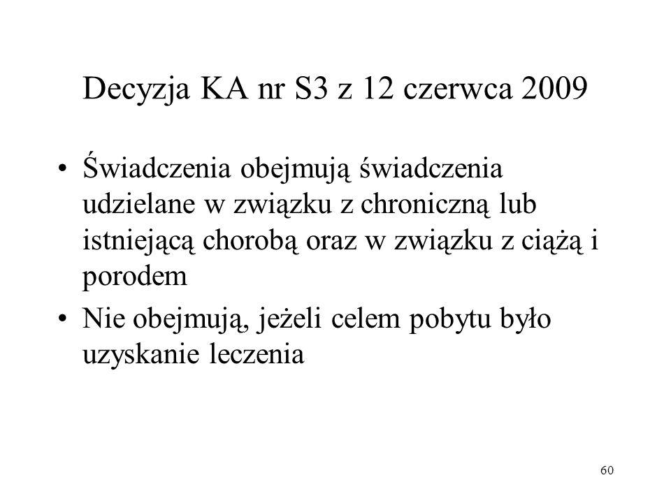 Decyzja KA nr S3 z 12 czerwca 2009 Świadczenia obejmują świadczenia udzielane w związku z chroniczną lub istniejącą chorobą oraz w związku z ciążą i p