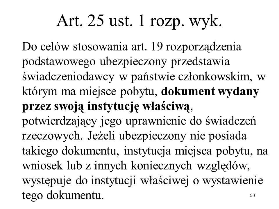 Art. 25 ust. 1 rozp. wyk. Do celów stosowania art. 19 rozporządzenia podstawowego ubezpieczony przedstawia świadczeniodawcy w państwie członkowskim, w