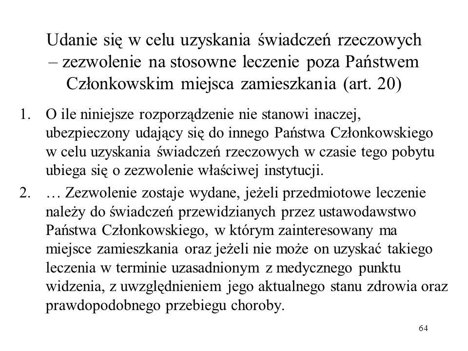 Udanie się w celu uzyskania świadczeń rzeczowych – zezwolenie na stosowne leczenie poza Państwem Członkowskim miejsca zamieszkania (art. 20) 1.O ile n