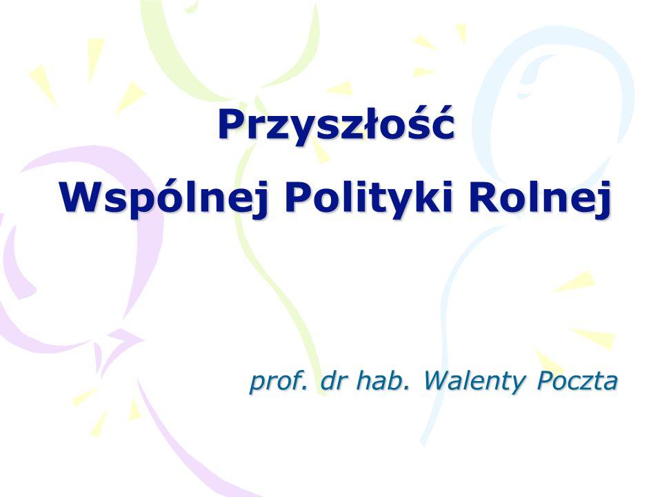 Przyszłość Wspólnej Polityki Rolnej prof. dr hab. Walenty Poczta