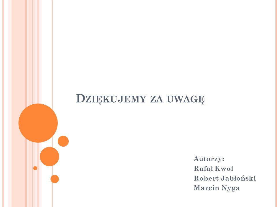 D ZIĘKUJEMY ZA UWAGĘ Autorzy: Rafał Kwol Robert Jabłoński Marcin Nyga