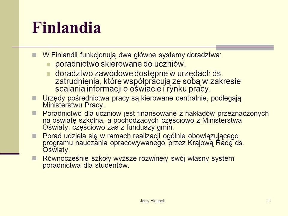 Jerzy Hlousek11 Finlandia W Finlandii funkcjonują dwa główne systemy doradztwa: poradnictwo skierowane do uczniów, doradztwo zawodowe dostępne w urzęd