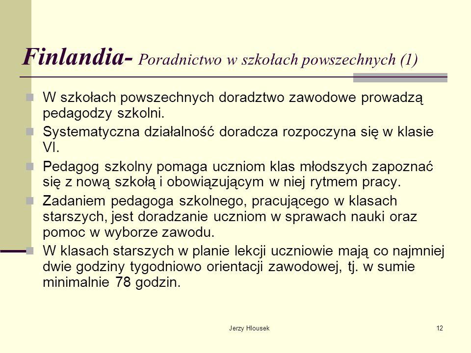 Jerzy Hlousek12 Finlandia- Poradnictwo w szkołach powszechnych (1) W szkołach powszechnych doradztwo zawodowe prowadzą pedagodzy szkolni. Systematyczn