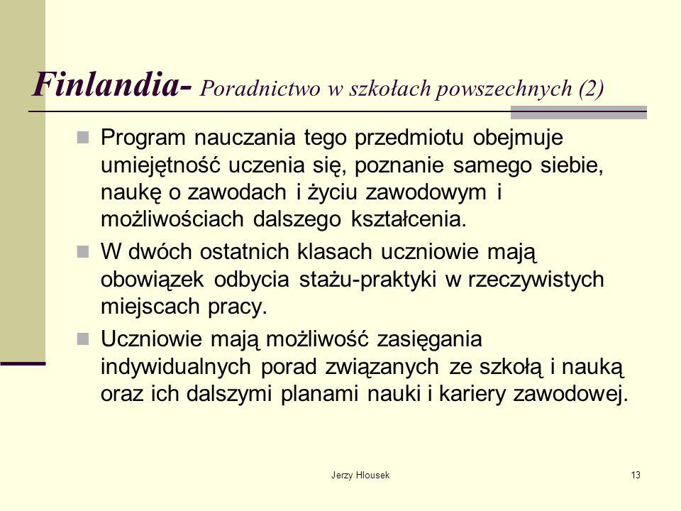 Jerzy Hlousek13 Finlandia- Poradnictwo w szkołach powszechnych (2) Program nauczania tego przedmiotu obejmuje umiejętność uczenia się, poznanie samego