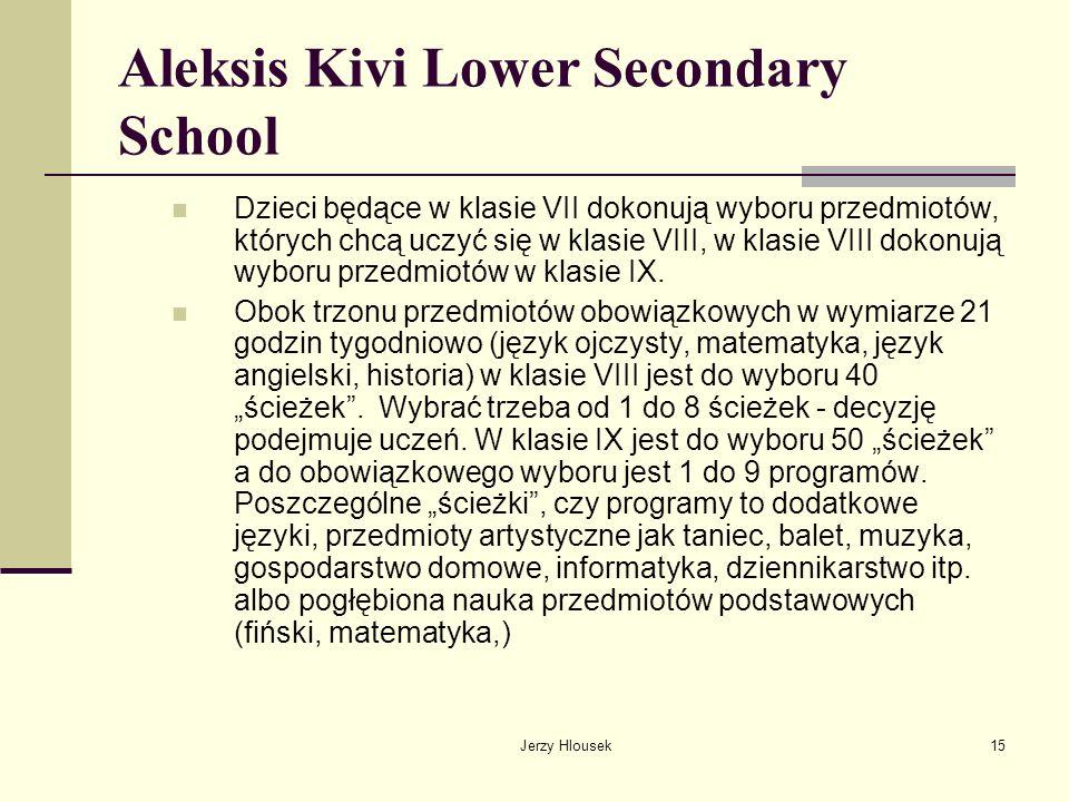 Jerzy Hlousek15 Aleksis Kivi Lower Secondary School Dzieci będące w klasie VII dokonują wyboru przedmiotów, których chcą uczyć się w klasie VIII, w kl