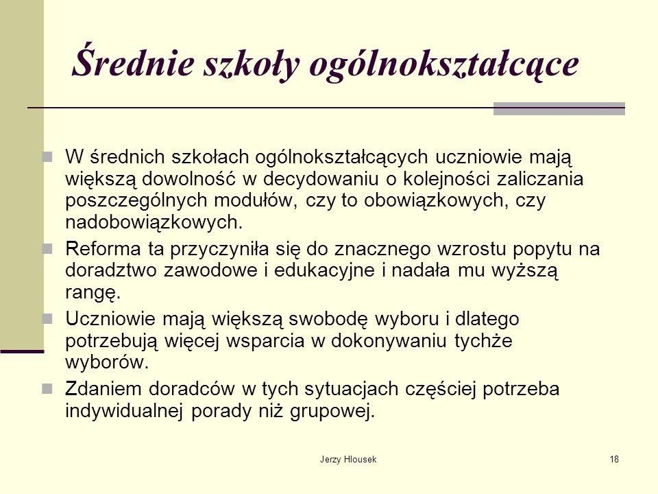Jerzy Hlousek18 Średnie szkoły ogólnokształcące W średnich szkołach ogólnokształcących uczniowie mają większą dowolność w decydowaniu o kolejności zal