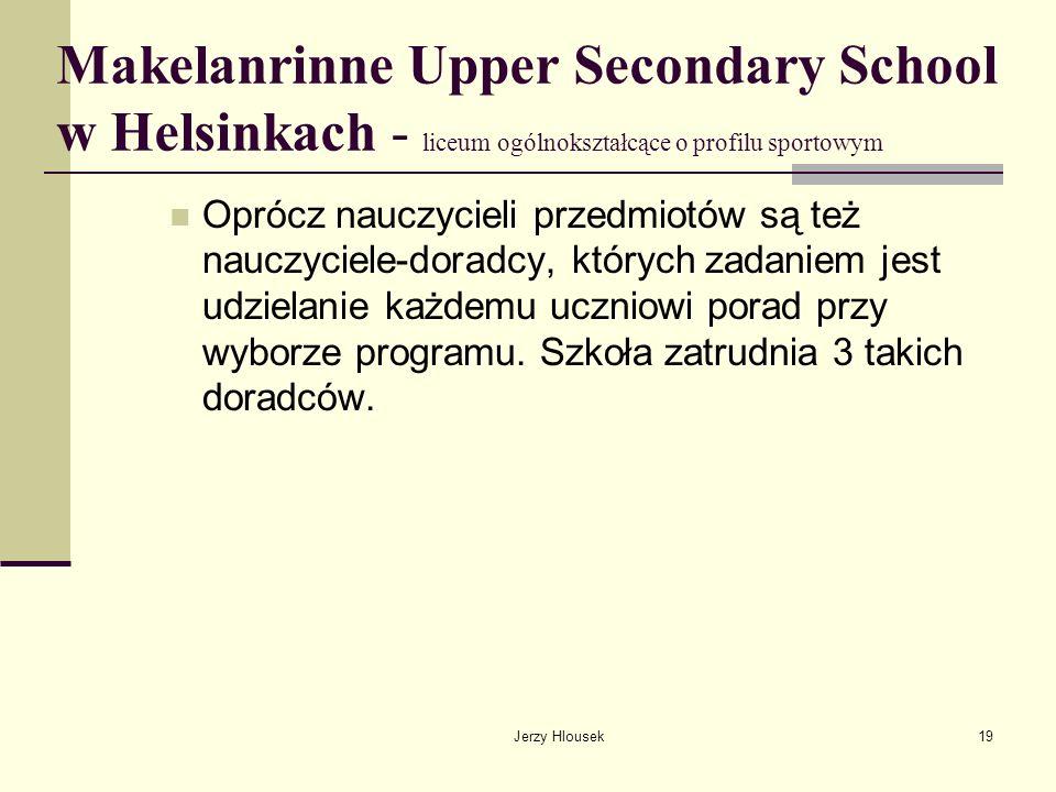 Jerzy Hlousek19 Makelanrinne Upper Secondary School w Helsinkach - liceum ogólnokształcące o profilu sportowym Oprócz nauczycieli przedmiotów są też n