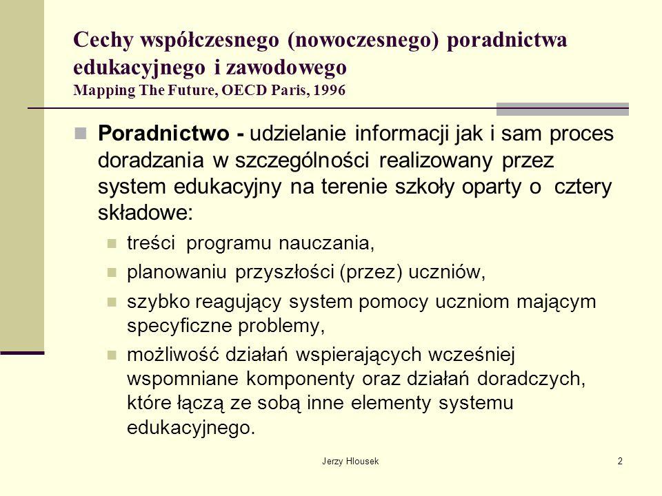 Jerzy Hlousek3 Cechy współczesnego (nowoczesnego) poradnictwa edukacyjnego i zawodowego Mapping The Future, OECD Paris, 1996 Poradnictwo nie musi przebiegać jedynie w instytucjach stricte edukacyjnych co to jest outplacement.