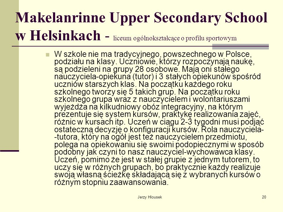 Jerzy Hlousek20 Makelanrinne Upper Secondary School w Helsinkach - liceum ogólnokształcące o profilu sportowym W szkole nie ma tradycyjnego, powszechn