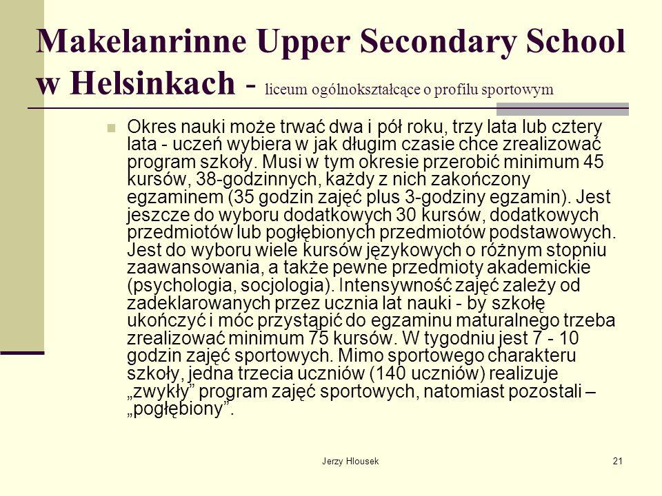 Jerzy Hlousek21 Makelanrinne Upper Secondary School w Helsinkach - liceum ogólnokształcące o profilu sportowym Okres nauki może trwać dwa i pół roku,