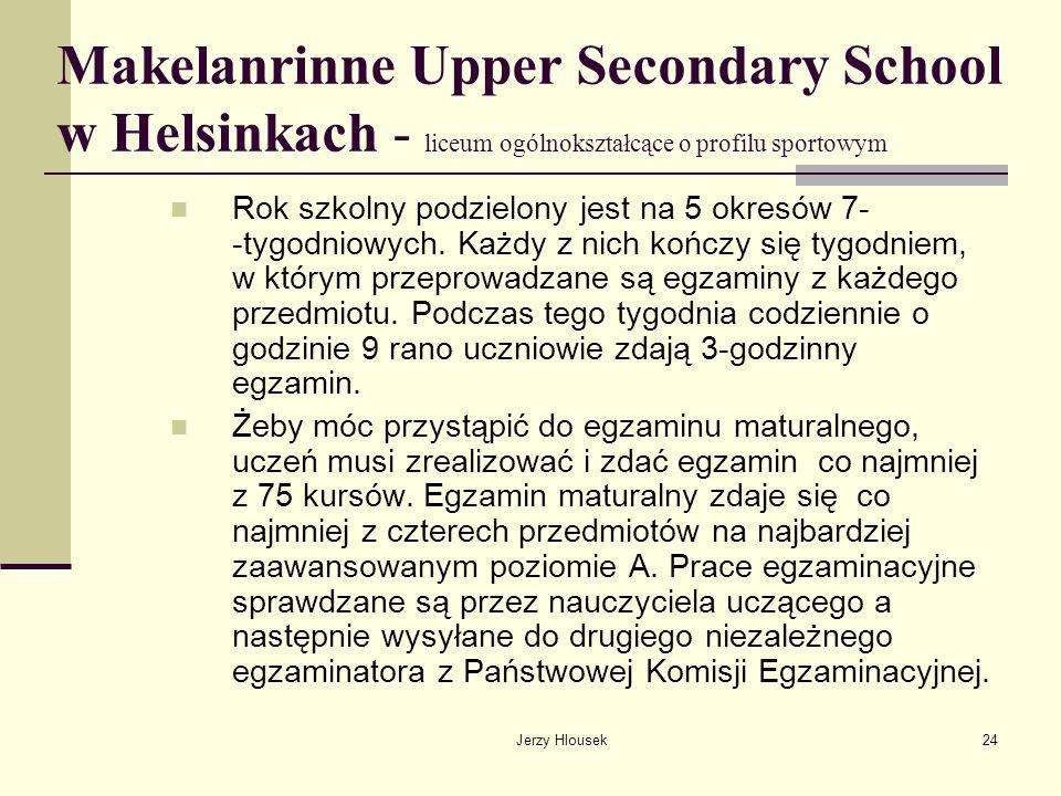 Jerzy Hlousek24 Makelanrinne Upper Secondary School w Helsinkach - liceum ogólnokształcące o profilu sportowym Rok szkolny podzielony jest na 5 okresó