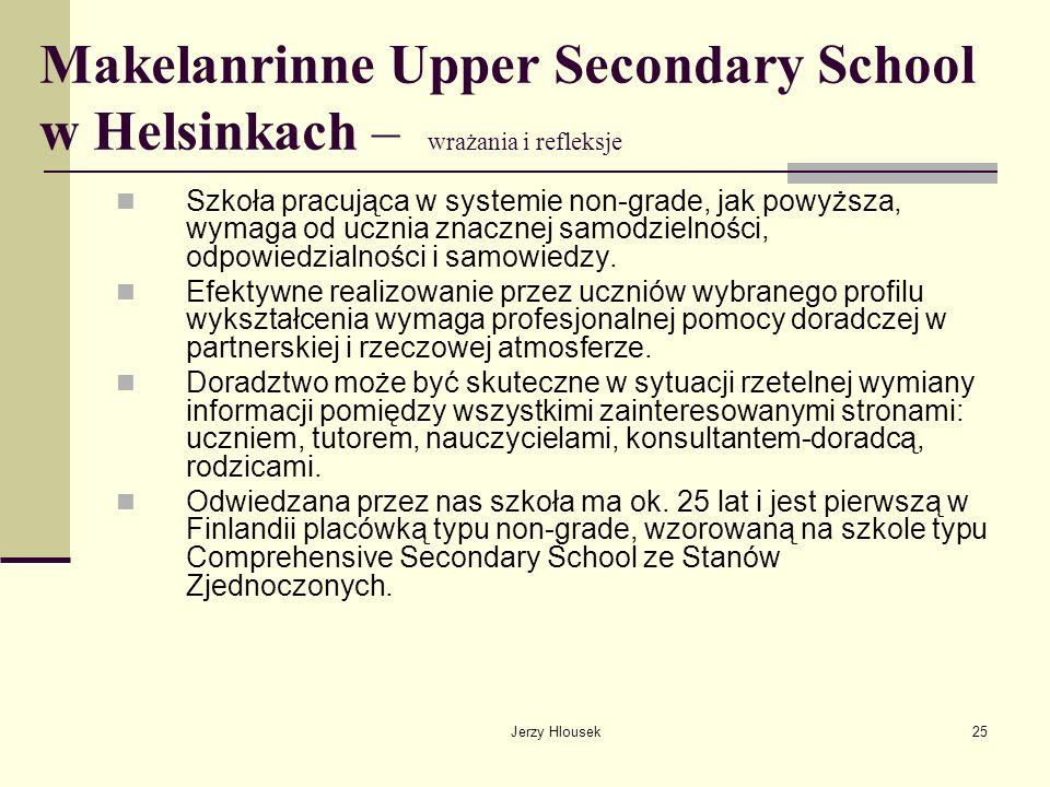 Jerzy Hlousek25 Makelanrinne Upper Secondary School w Helsinkach – wrażania i refleksje Szkoła pracująca w systemie non-grade, jak powyższa, wymaga od