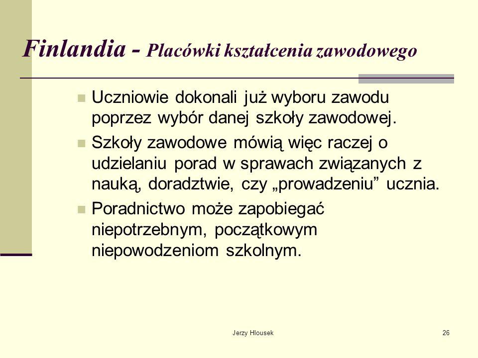 Jerzy Hlousek26 Finlandia - Placówki kształcenia zawodowego Uczniowie dokonali już wyboru zawodu poprzez wybór danej szkoły zawodowej. Szkoły zawodowe