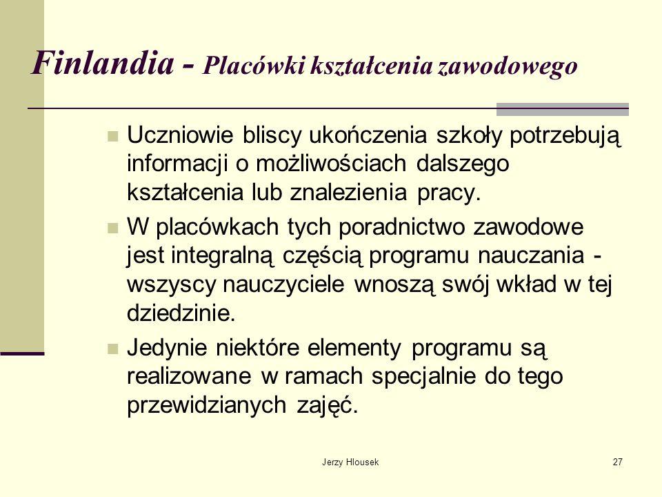 Jerzy Hlousek27 Finlandia - Placówki kształcenia zawodowego Uczniowie bliscy ukończenia szkoły potrzebują informacji o możliwościach dalszego kształce