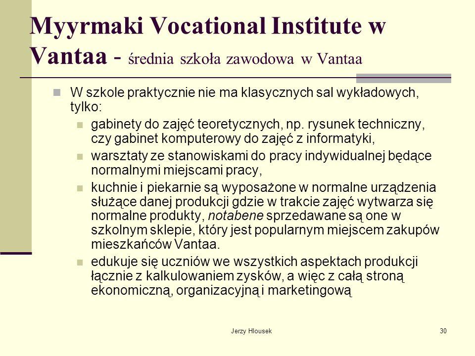 Jerzy Hlousek30 Myyrmaki Vocational Institute w Vantaa - średnia szkoła zawodowa w Vantaa W szkole praktycznie nie ma klasycznych sal wykładowych, tyl