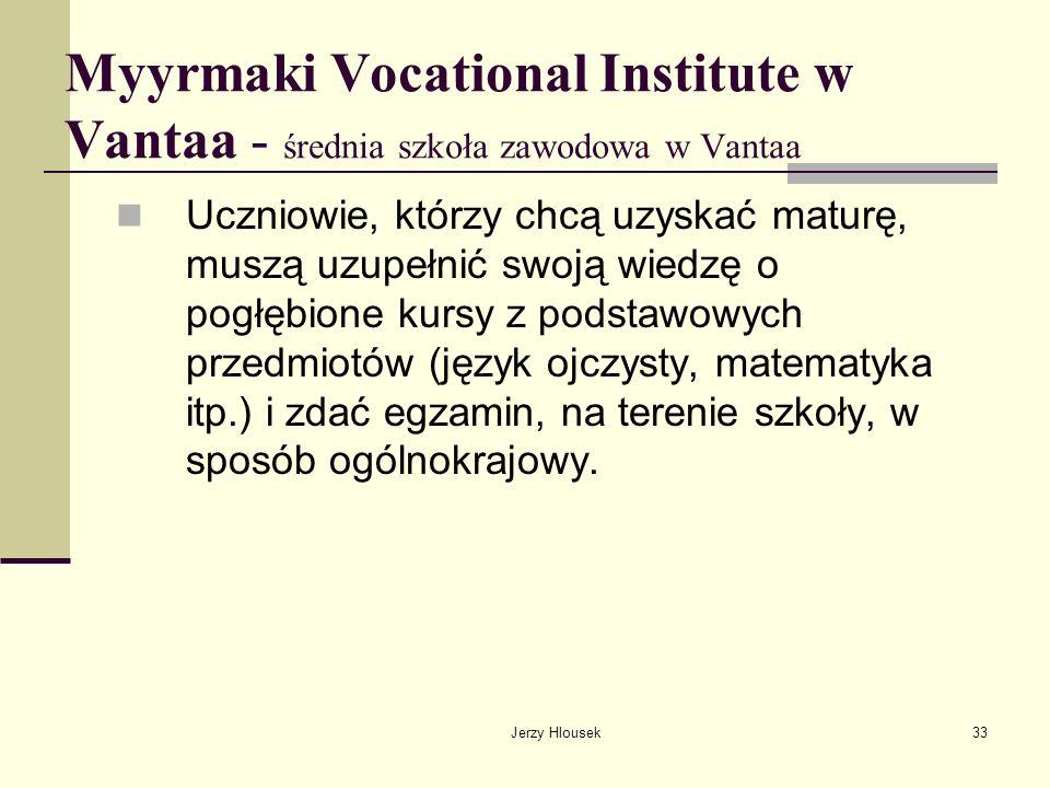 Jerzy Hlousek33 Myyrmaki Vocational Institute w Vantaa - średnia szkoła zawodowa w Vantaa Uczniowie, którzy chcą uzyskać maturę, muszą uzupełnić swoją