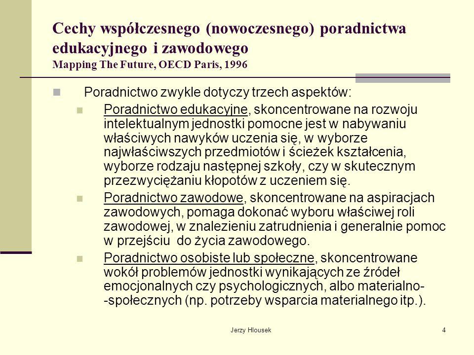 Jerzy Hlousek4 Cechy współczesnego (nowoczesnego) poradnictwa edukacyjnego i zawodowego Mapping The Future, OECD Paris, 1996 Poradnictwo zwykle dotycz