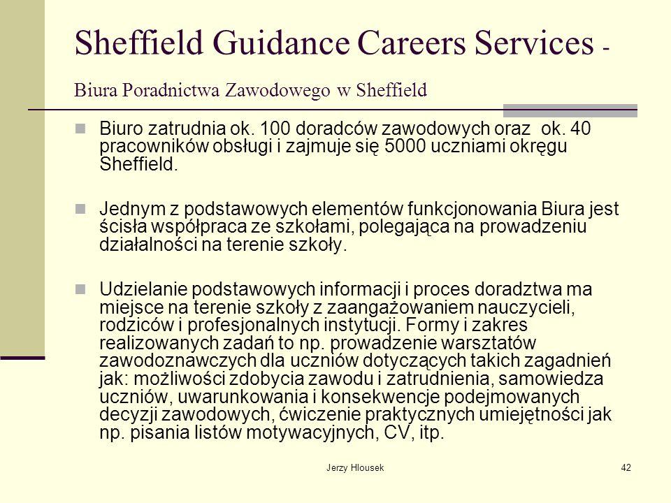 Jerzy Hlousek42 Sheffield Guidance Careers Services - Biura Poradnictwa Zawodowego w Sheffield Biuro zatrudnia ok. 100 doradców zawodowych oraz ok. 40