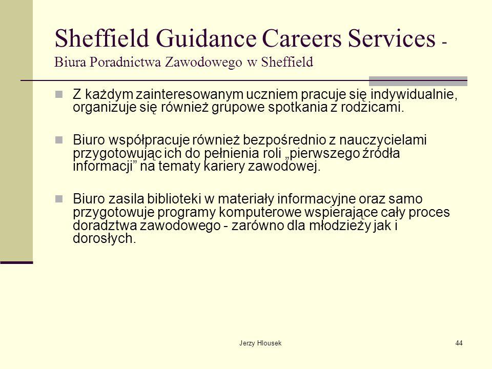 Jerzy Hlousek44 Sheffield Guidance Careers Services - Biura Poradnictwa Zawodowego w Sheffield Z każdym zainteresowanym uczniem pracuje się indywidual
