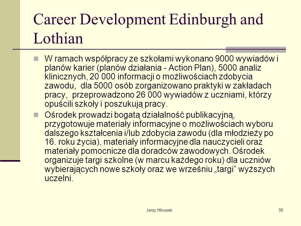 Jerzy Hlousek50 Career Development Edinburgh and Lothian W ramach współpracy ze szkołami wykonano 9000 wywiadów i planów karier (planów działania - Ac