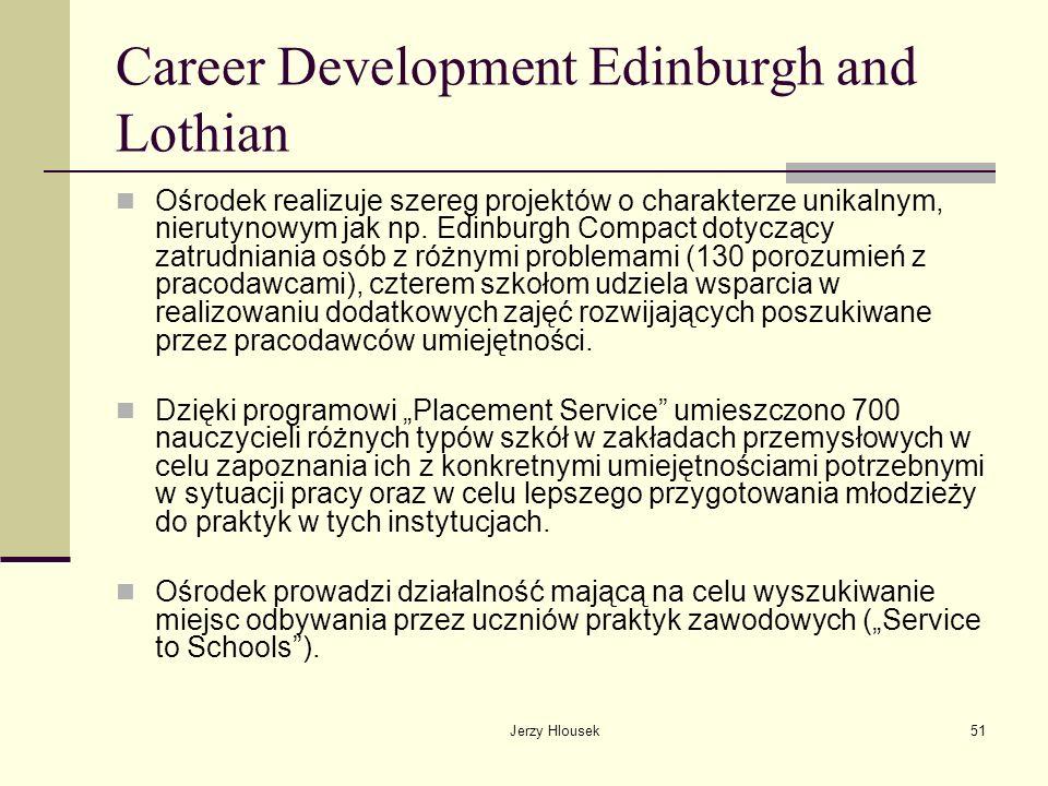 Jerzy Hlousek51 Career Development Edinburgh and Lothian Ośrodek realizuje szereg projektów o charakterze unikalnym, nierutynowym jak np. Edinburgh Co