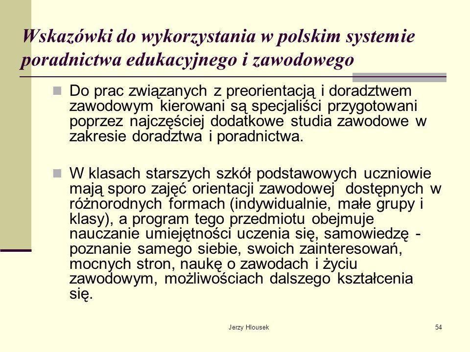 Jerzy Hlousek54 Wskazówki do wykorzystania w polskim systemie poradnictwa edukacyjnego i zawodowego Do prac związanych z preorientacją i doradztwem za