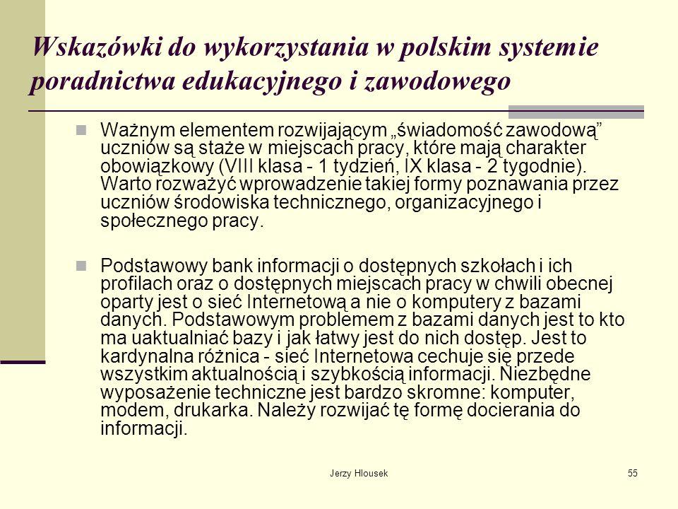 Jerzy Hlousek55 Wskazówki do wykorzystania w polskim systemie poradnictwa edukacyjnego i zawodowego Ważnym elementem rozwijającym świadomość zawodową