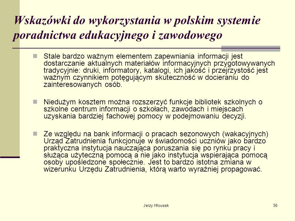 Jerzy Hlousek56 Wskazówki do wykorzystania w polskim systemie poradnictwa edukacyjnego i zawodowego Stale bardzo ważnym elementem zapewniania informac