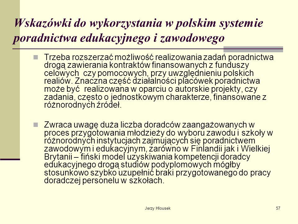 Jerzy Hlousek57 Wskazówki do wykorzystania w polskim systemie poradnictwa edukacyjnego i zawodowego Trzeba rozszerzać możliwość realizowania zadań por
