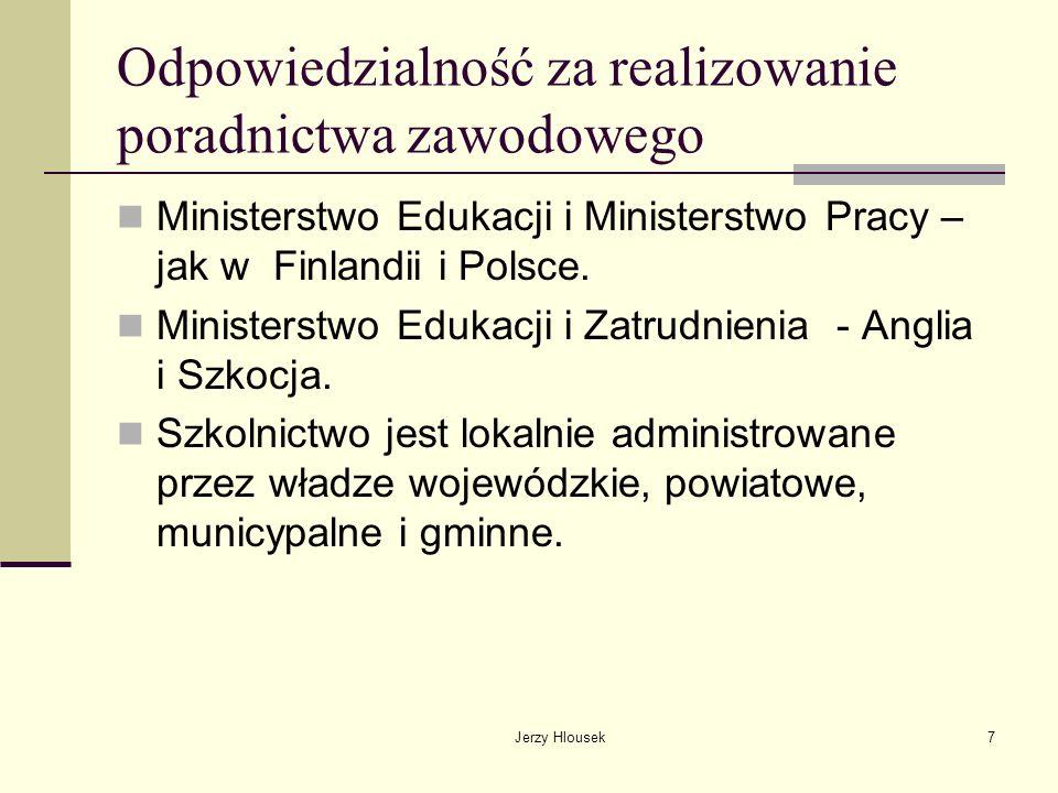 Jerzy Hlousek7 Odpowiedzialność za realizowanie poradnictwa zawodowego Ministerstwo Edukacji i Ministerstwo Pracy – jak w Finlandii i Polsce. Minister