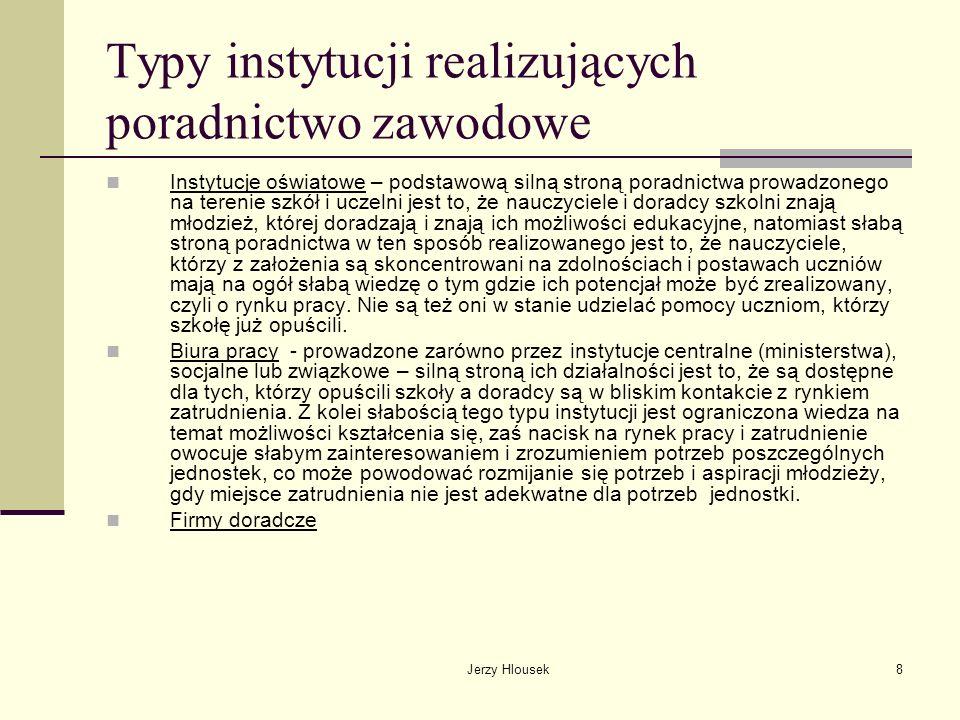 Jerzy Hlousek8 Typy instytucji realizujących poradnictwo zawodowe Instytucje oświatowe – podstawową silną stroną poradnictwa prowadzonego na terenie s