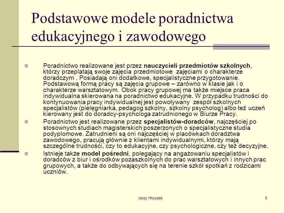 Jerzy Hlousek9 Podstawowe modele poradnictwa edukacyjnego i zawodowego Poradnictwo realizowane jest przez nauczycieli przedmiotów szkolnych, którzy pr
