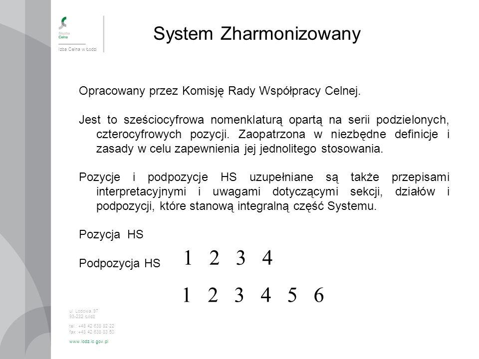 System Zharmonizowany Izba Celna w Łodzi ul. Lodowa 97 93-232 Łódź tel.: +48 42 638 82 22 fax :+48 42 638 83 50 www.lodz.ic.gov.pl Opracowany przez Ko
