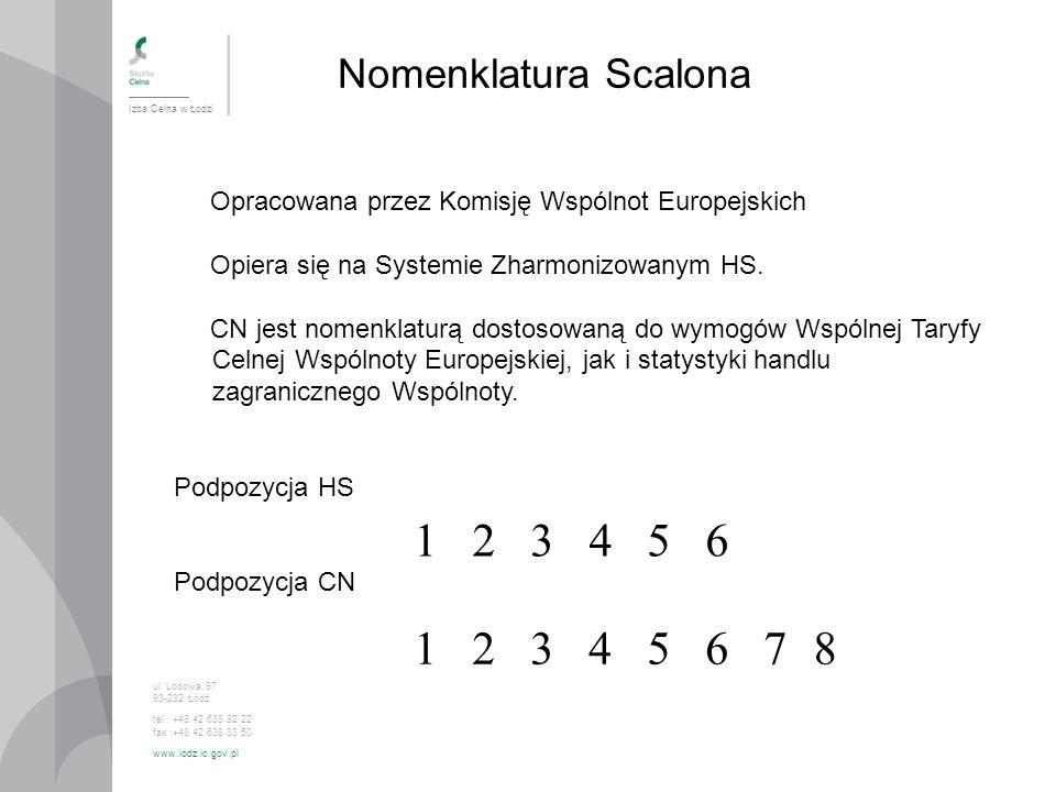 Nomenklatura Scalona Izba Celna w Łodzi ul. Lodowa 97 93-232 Łódź tel.: +48 42 638 82 22 fax :+48 42 638 83 50 www.lodz.ic.gov.pl Opracowana przez Kom