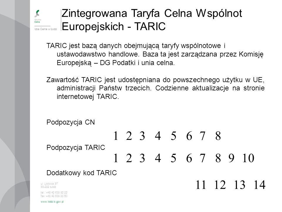 Zintegrowana Taryfa Celna Wspólnot Europejskich - TARIC Izba Celna w Łodzi ul. Lodowa 97 93-232 Łódź tel.: +48 42 638 82 22 fax :+48 42 638 83 50 www.