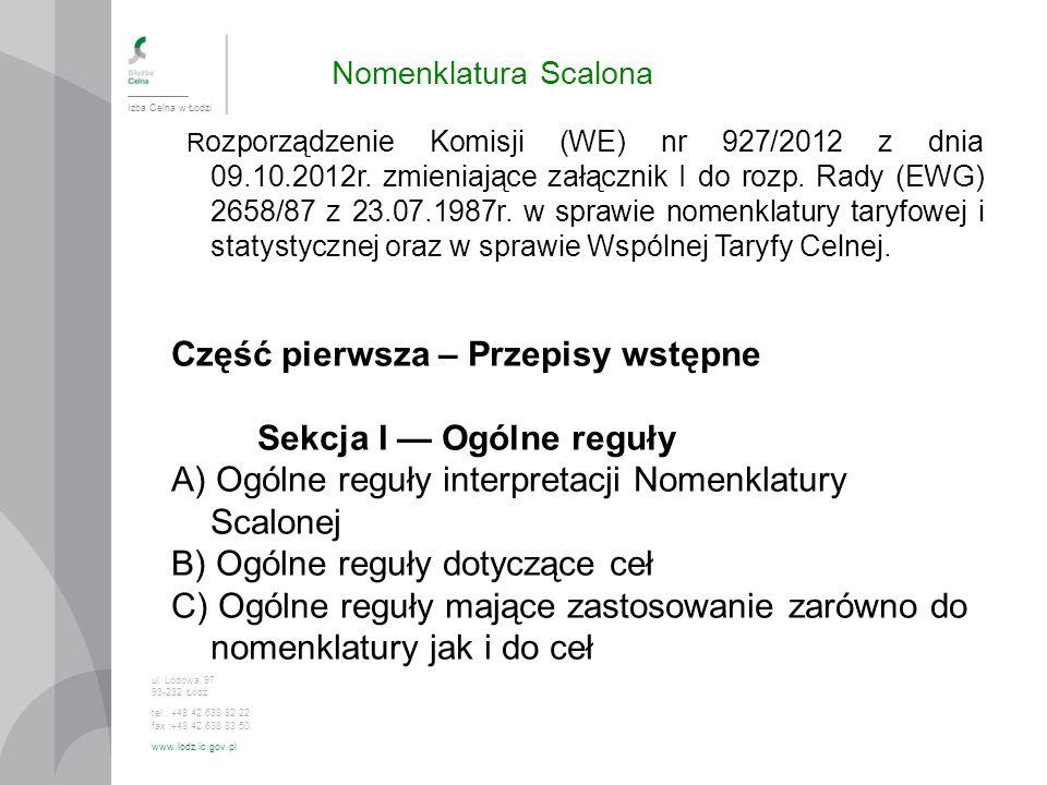 Nomenklatura Scalona Izba Celna w Łodzi ul. Lodowa 97 93-232 Łódź tel.: +48 42 638 82 22 fax :+48 42 638 83 50 www.lodz.ic.gov.pl R ozporządzenie Komi