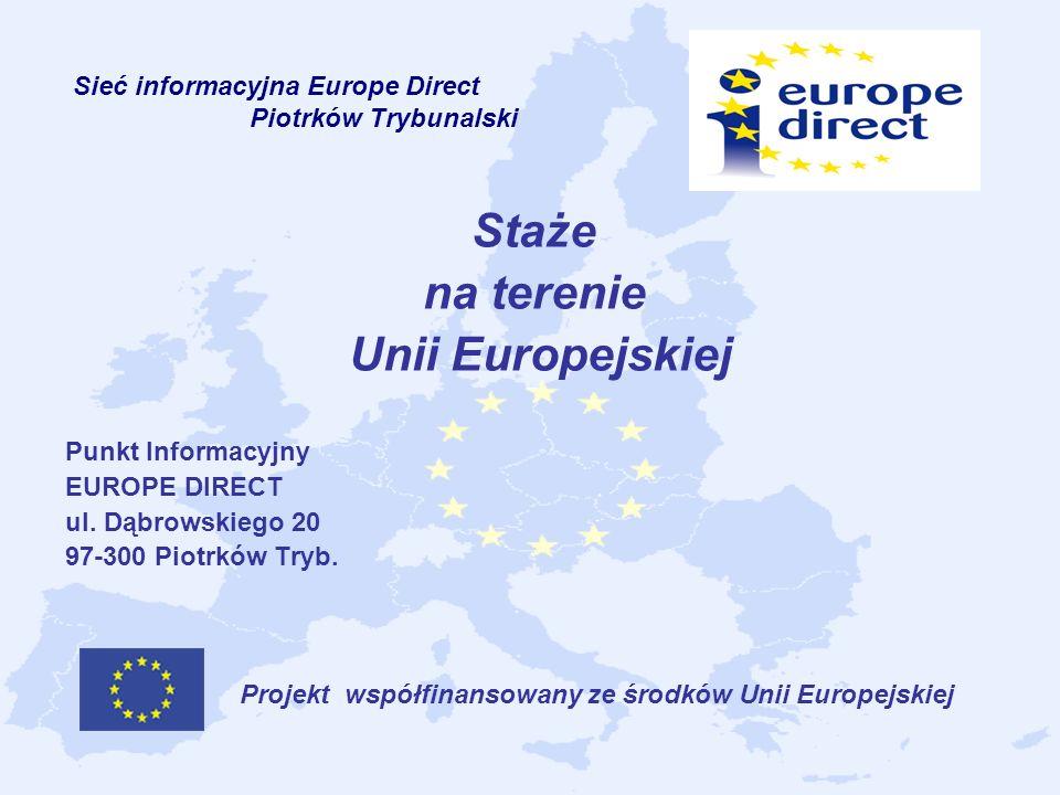 Staże na terenie Unii Europejskiej Punkt Informacyjny EUROPE DIRECT ul. Dąbrowskiego 20 97-300 Piotrków Tryb. Projekt współfinansowany ze środków Unii