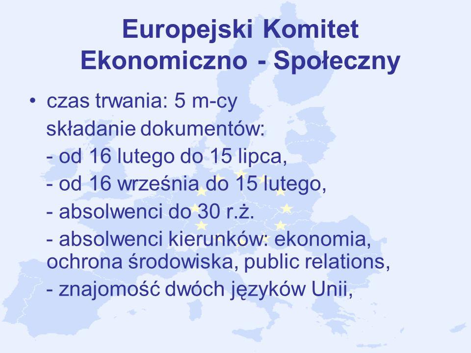 Europejski Komitet Ekonomiczno - Społeczny czas trwania: 5 m-cy składanie dokumentów: - od 16 lutego do 15 lipca, - od 16 września do 15 lutego, - abs