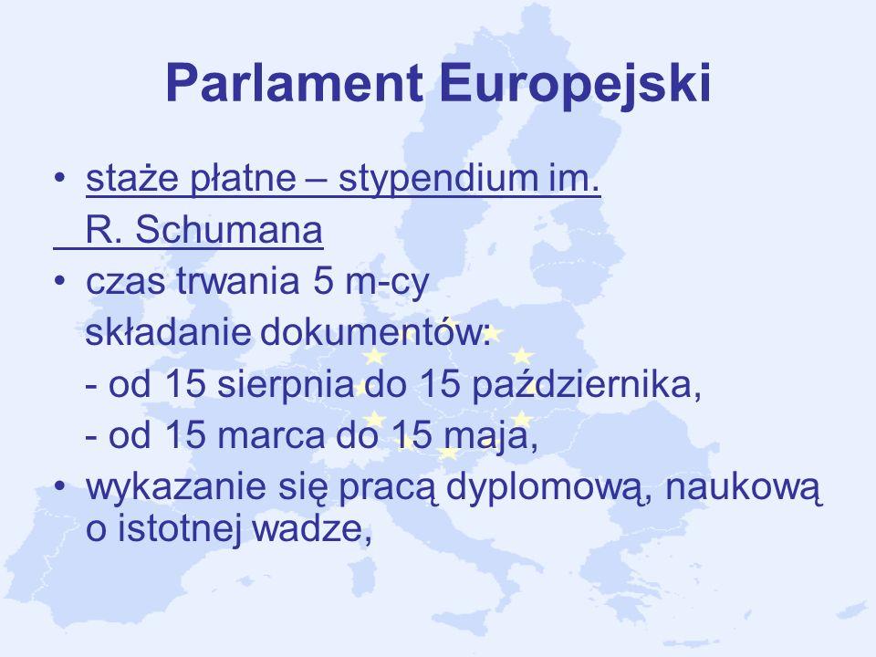 Parlament Europejski staże płatne – stypendium im. R. Schumana czas trwania 5 m-cy składanie dokumentów: - od 15 sierpnia do 15 października, - od 15
