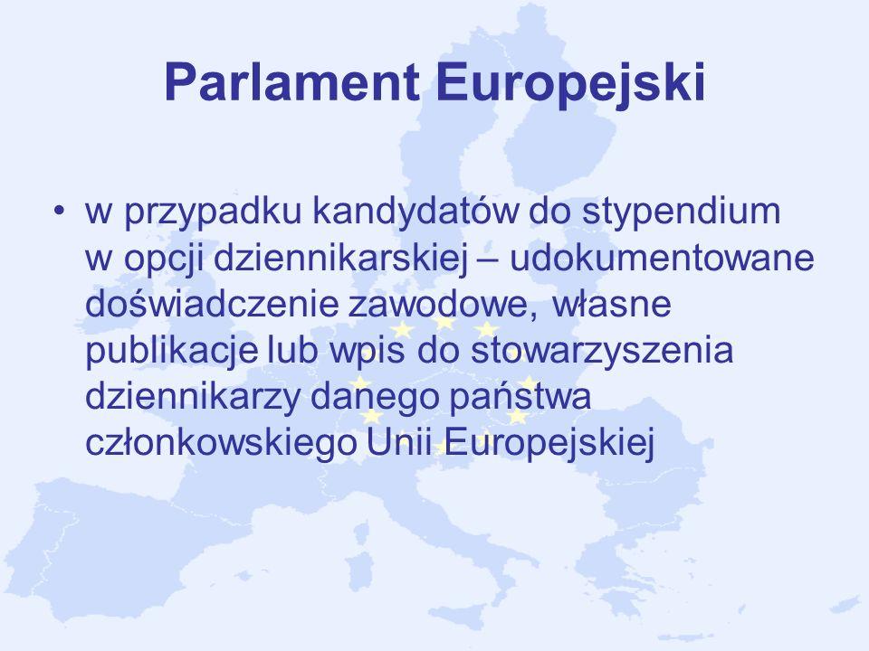 Parlament Europejski w przypadku kandydatów do stypendium w opcji dziennikarskiej – udokumentowane doświadczenie zawodowe, własne publikacje lub wpis