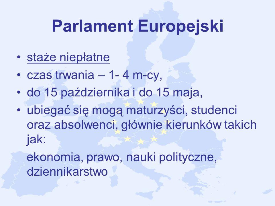 Parlament Europejski staże niepłatne czas trwania – 1- 4 m-cy, do 15 października i do 15 maja, ubiegać się mogą maturzyści, studenci oraz absolwenci,