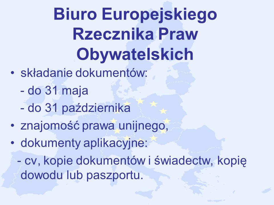 Biuro Europejskiego Rzecznika Praw Obywatelskich składanie dokumentów: - do 31 maja - do 31 października znajomość prawa unijnego, dokumenty aplikacyj