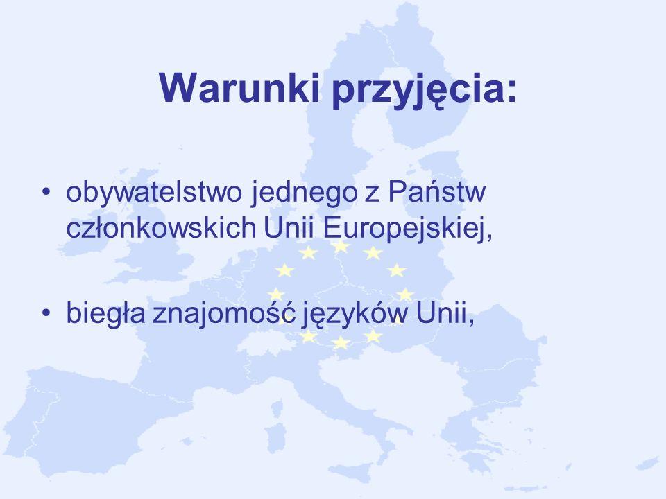 Warunki przyjęcia: obywatelstwo jednego z Państw członkowskich Unii Europejskiej, biegła znajomość języków Unii,