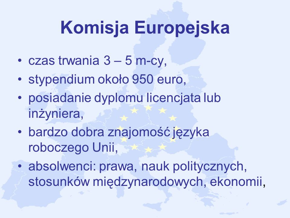 Komisja Europejska czas trwania 3 – 5 m-cy, stypendium około 950 euro, posiadanie dyplomu licencjata lub inżyniera, bardzo dobra znajomość języka robo