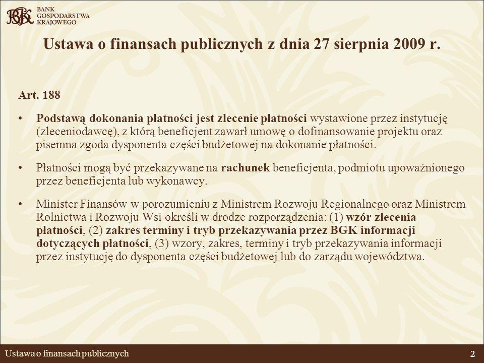 2 Ustawa o finansach publicznych Ustawa o finansach publicznych z dnia 27 sierpnia 2009 r. Art. 188 Podstawą dokonania płatności jest zlecenie płatnoś