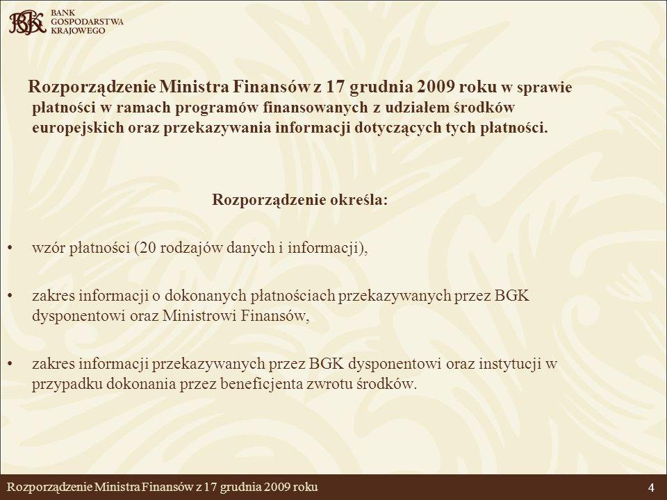 5 Obsługa płatności Szczegółowe zasady obsługi płatności określa Umowa Ministra Finansów z BGK (18 listopada 2009 roku).
