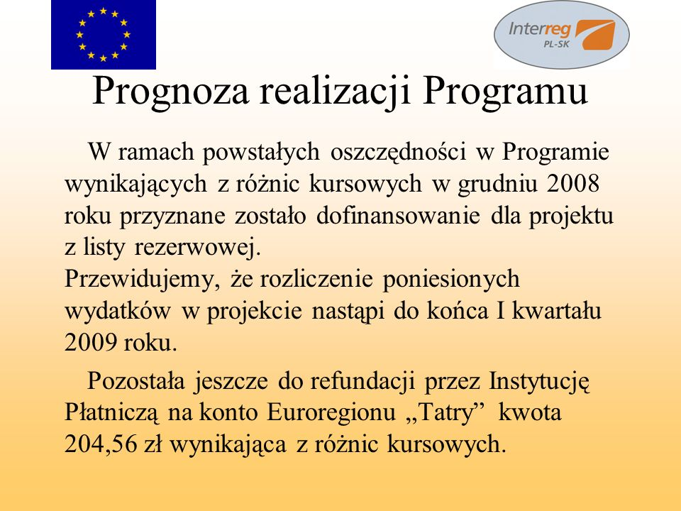 Prognoza realizacji Programu W ramach powstałych oszczędności w Programie wynikających z różnic kursowych w grudniu 2008 roku przyznane zostało dofina